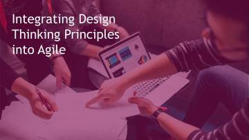 White Paper- Integrating Design Thinking Principles into Agile 1